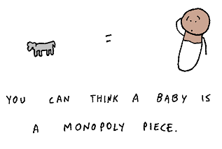 You can think of a baby as a Monopoly piece, but I wouldn't recommend it.